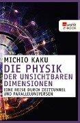 Die Physik der unsichtbaren Dimensionen - Michio Kaku