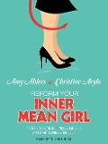 Reform Your Inner Mean Girl: 7 Steps to Stop Bullying Yourself and Start Loving Yourself - Amy Ahlers, Christine Arylo