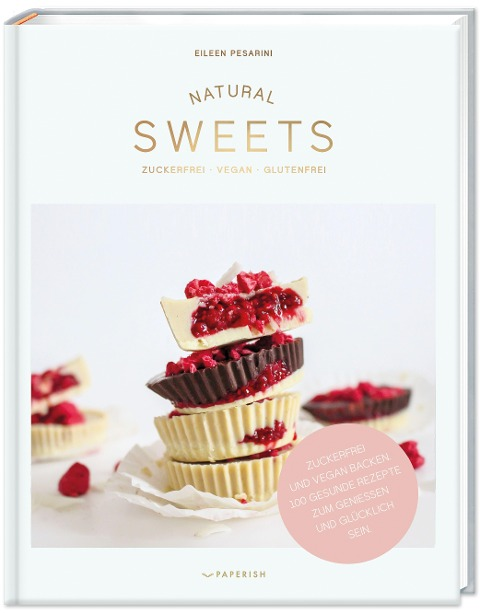 NATURAL SWEETS - das Backbuch - Eileen Pesarini (Lini's Bites)