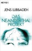 Das Neanderthal-Projekt - Jens Lubbadeh