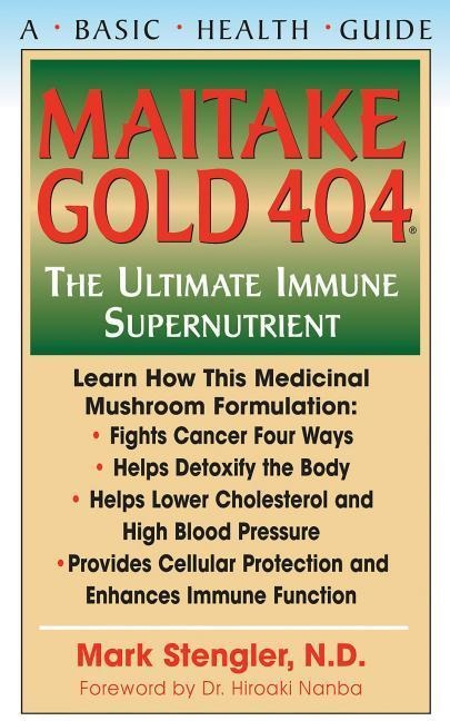 Maitake Gold 404: The Ultimate Immune Supplement - Mark Stengler