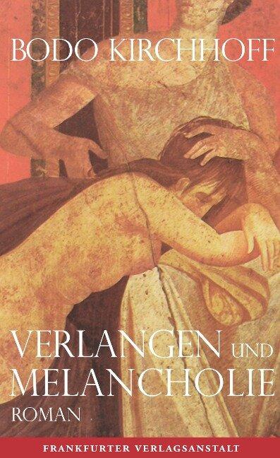 Verlangen und Melancholie - Bodo Kirchhoff