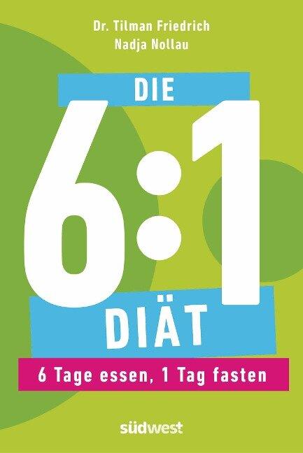 Die 6:1-Diät - Tilman Friedrich, Nadja Nollau