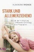 Stark und alleinerziehend - Alexandra Widmer