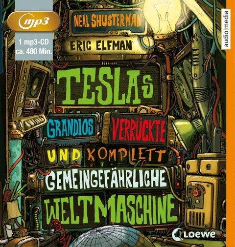 Teslas grandios verrückte und komplett gemeingefährliche Weltmaschine - Neal Shusterman, Eric Elfman
