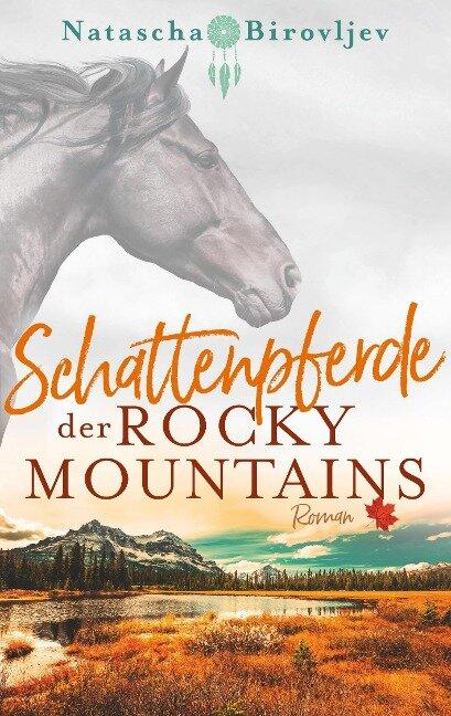 Schattenpferde der Rocky Mountains - Natascha Birovljev
