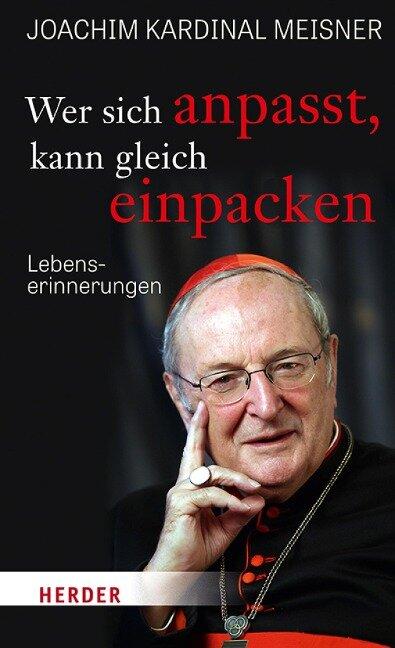Wer sich anpasst, kann gleich einpacken - Joachim Meisner