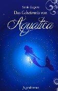 Das Geheimnis von Aquatica - Sarah Gaspers