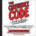 The Confidence Code for Girls: Taking Risks, Messing Up, and Becoming Your Amazingly Imperfect, Totally Powerful Self - Katty Kay, Claire Shipman