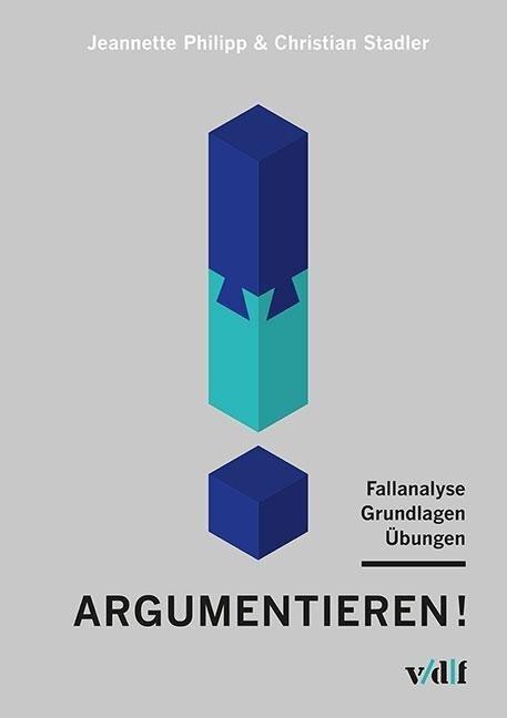 Argumentieren! - Jeannette Philipp, Christian Stadler