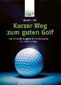 Kurzer Weg zum guten Golf - Bernd H. Litti