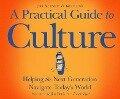 A Practical Guide to Culture: Helping the Next Generation Navigate Todayâs World - John Stonestreet, Brett Kunkle