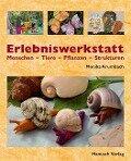 Erlebniswerkstatt Menschen - Tiere - Pflanzen - Strukturen - Monika Krumbach