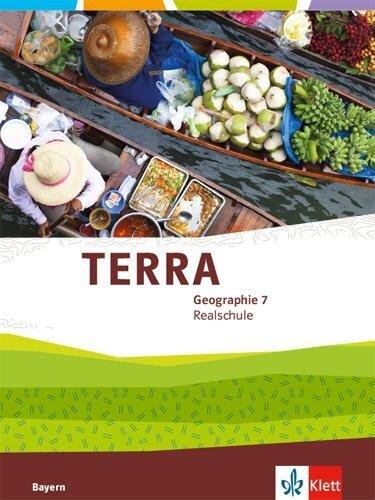 TERRA Geographie 7. Schülerbuch Klasse 7. Ausgabe Bayern Realschule ab 2016 -