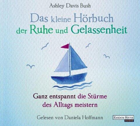 Das kleine Hör-Buch der Ruhe und Gelassenheit - Ashley Davis Bush