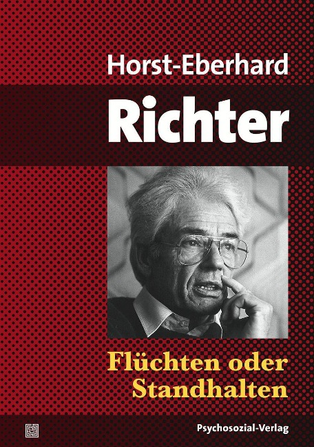 Flüchten oder Standhalten - Horst-Eberhard Richter