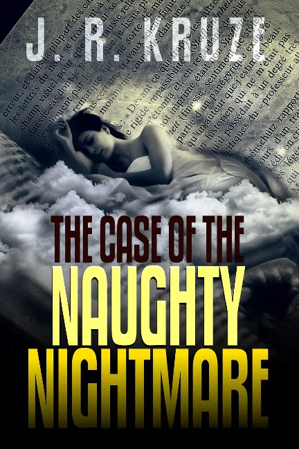 The Case of the Naughty Nightmare (Short Fiction Young Adult Science Fiction Fantasy) - J. R. Kruze