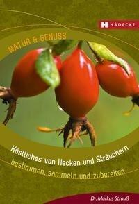 Köstliches von Hecken und Sträuchern - Markus Strauß