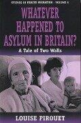 Whatever Happened to Asylum in Britain? - Louis Pirouet†