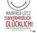 Wie Sie unvermeidlich glücklich werden - Manfred Lütz