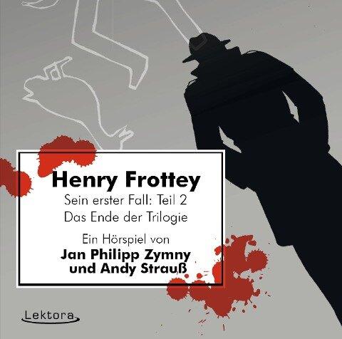 Henry Frottey - Sein erster Fall: Teil 2 -Das Ende der Trilogie - Jan Philipp Zymny, Andy Strauß