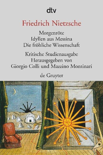 Morgenröte / Idyllen aus Messina / Die fröhliche Wissenschaft - Friedrich Nietzsche