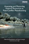 Assessing and Restoring Natural Resources In Post-Conflict Peacebuilding -