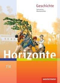 Horizonte 7 /8 . Schülerband. Geschichte für Gymnasien. Rheinland-Pfalz -