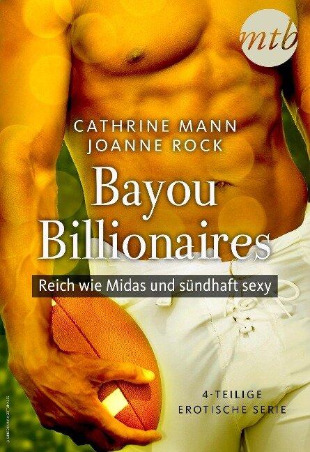 Bayou Billionaires - Reich wie Midas und sündhaft sexy (4-teilige erotische Serie) - Catherine Mann, Joanne Rock
