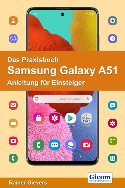 Das Praxisbuch Samsung Galaxy A51 - Anleitung für Einsteiger - Rainer Gievers