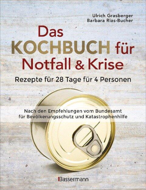 Das Kochbuch für Notfall und Krise - Rezepte für 28 Tage für 4 Personen. 3 Mahlzeiten und 1 Snack pro Tag. - Ulrich Grasberger