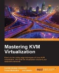 Mastering KVM Virtualization - Humble Devassy Chirammal, Prasad Mukhedkar, Anil Vettathu