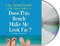 Does This Beach Make Me Look Fat?: True Stories and Confessions - Lisa Scottoline, Francesca Serritella