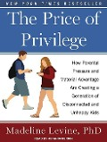 The Price of Privilege: How Parental Pressure and Material Advantage Are Creating a Generation of Disconnected and Unhappy Kids - Madeline Levine