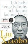 Ich habe keine Feinde, ich kenne keinen Hass - Liu Xiaobo