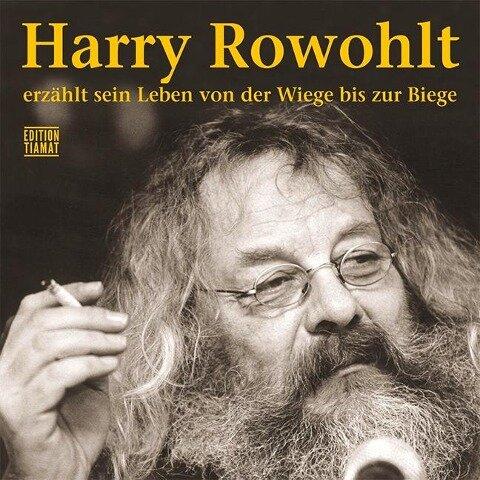 Harry Rowohlt erzählt sein Leben von der Wiege bis zur Biege - Harry Rowohlt