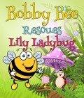 Bobby Bee Rescues Lily Ladybug - Speedy Publishing