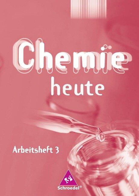 Chemie heute SI 3. Arbeitsheft. Baden-Württemberg, Berlin, Bremen, Hamburg, Hessen, Mecklenburg-Vorpommern, Niedersachsen, Nordrhein-Westfalen, Rheinland-Pfalz, Saarland, Schleswig-Holstein, Thüringen -