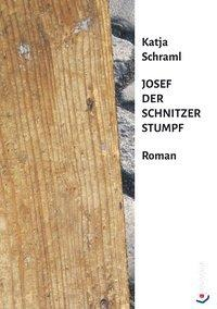 Josef der Schnitzer Stumpf - Katja Schraml