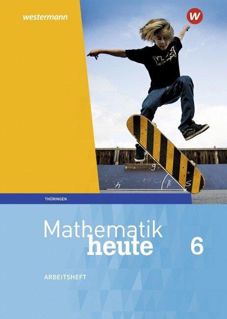 Mathematik heute 6. Arbeitsheft mit Lösungen. Thüringen -