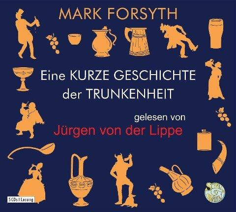 Eine kurze Geschichte der Trunkenheit - Der Homo alcoholicus von der Steinzeit bis heute - Mark Forsyth