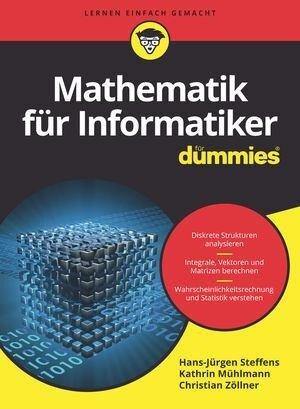 Mathematik für Informatiker für Dummies - Hans-Jürgen Steffens, Kathrin Mühlmann, Christian Zöllner