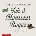 Ich und Monsieur Roger (Ungekürzt) - Marie-Renée Lavoie