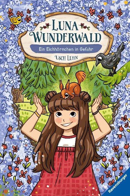 Luna Wunderwald, Band 7: Ein Eichhörnchen in Gefahr - Usch Luhn
