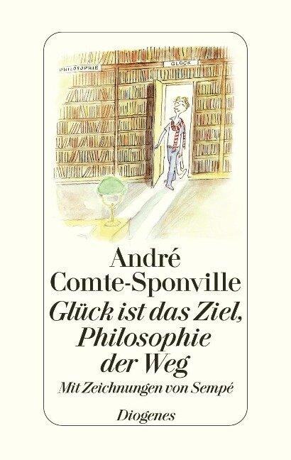 Glück ist das Ziel, Philosopie der Weg - André Comte-Sponville