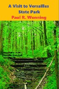 A Visit to Versailles State Park (Indiana State Park Travel Guide Series, #9) - Paul R. Wonning