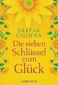 Die sieben Schlüssel zum Glück - Deepak Chopra