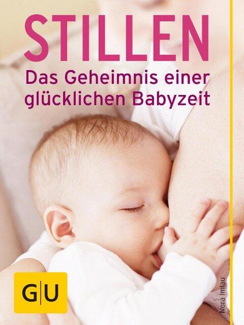 Stillen - Das Geheimnis einer glücklichen Babyzeit - Nora Imlau