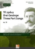 Tri zpevy/Drei Gesänge/Three Part Songs (Sammlung) - Josef Suk