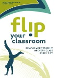 Flip Your Classroom - Jonathan Bergmann, Aaron Sams